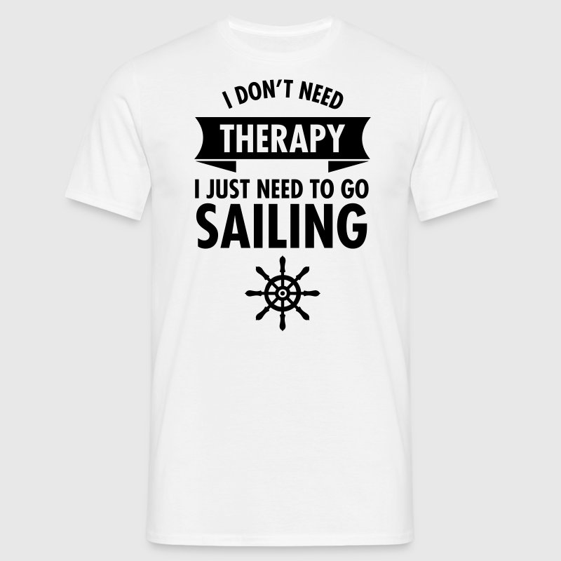 I Don\\\\\\\'t Need Therapy - I Just Have To Go Sailing Koszulki - Koszulka męska