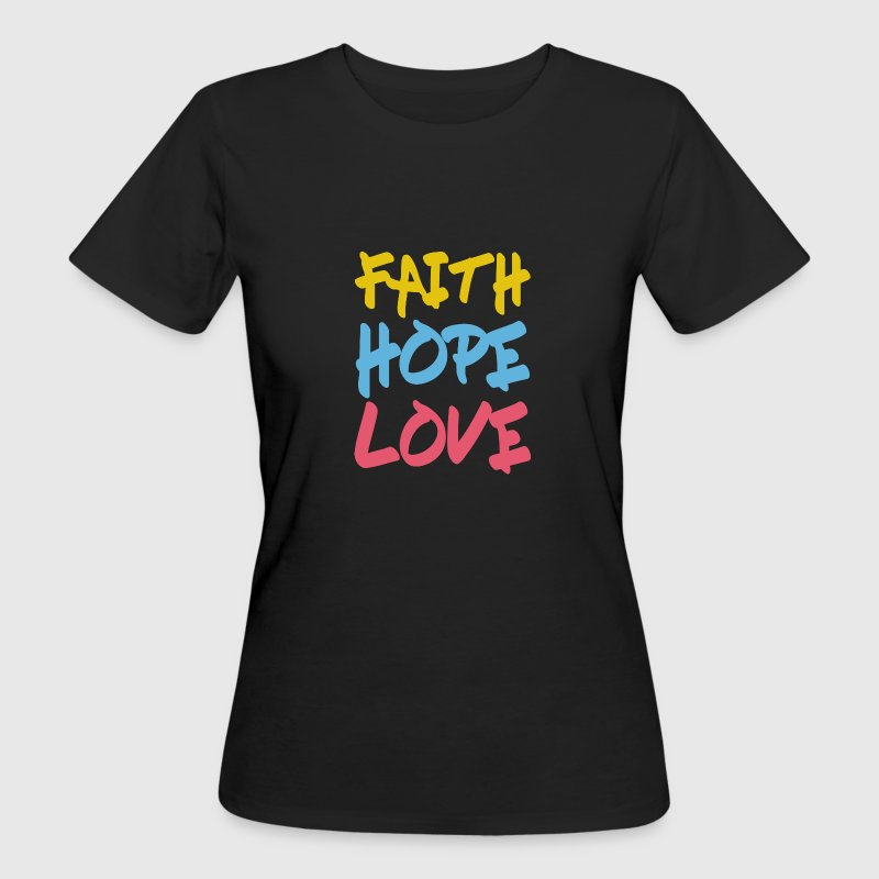 FAITH HOPE LOVE T-Shirts - Frauen Bio-T-Shirt