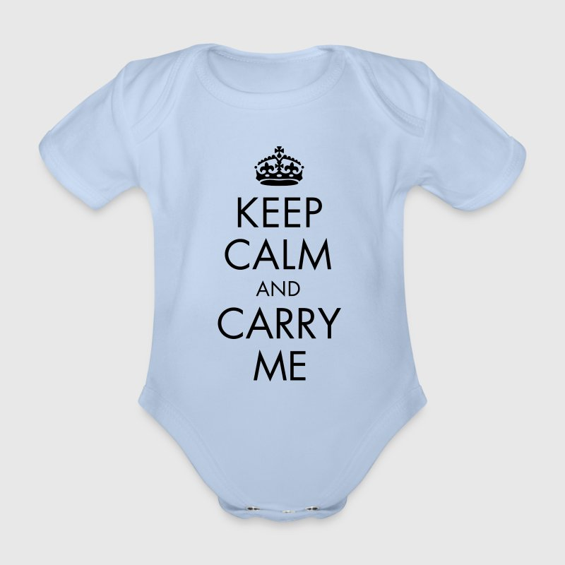 Keep Calm and Carry Me - Baby Bio-Kurzarm-Body