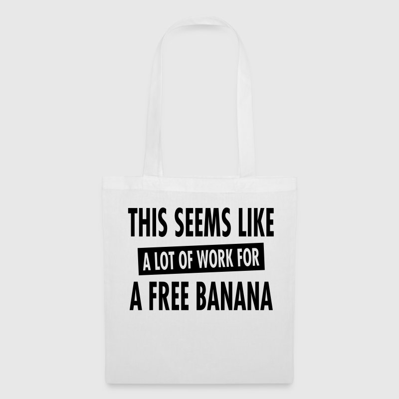 This Seems Like A Lot Of Work For A Free Banana Bags & Backpacks - Tote Bag
