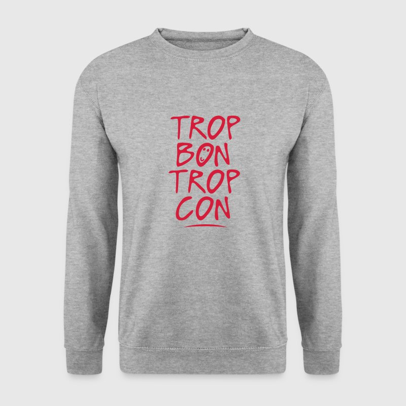 trop bon trop con citation Sweat-shirts - Sweat-shirt Homme