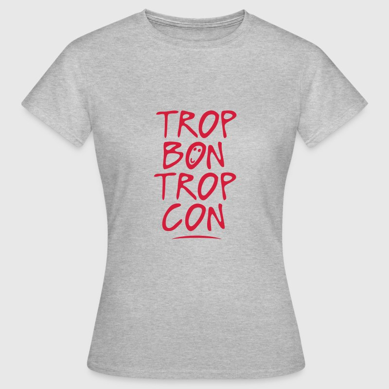 trop bon trop con citation Tee shirts - T-shirt Femme