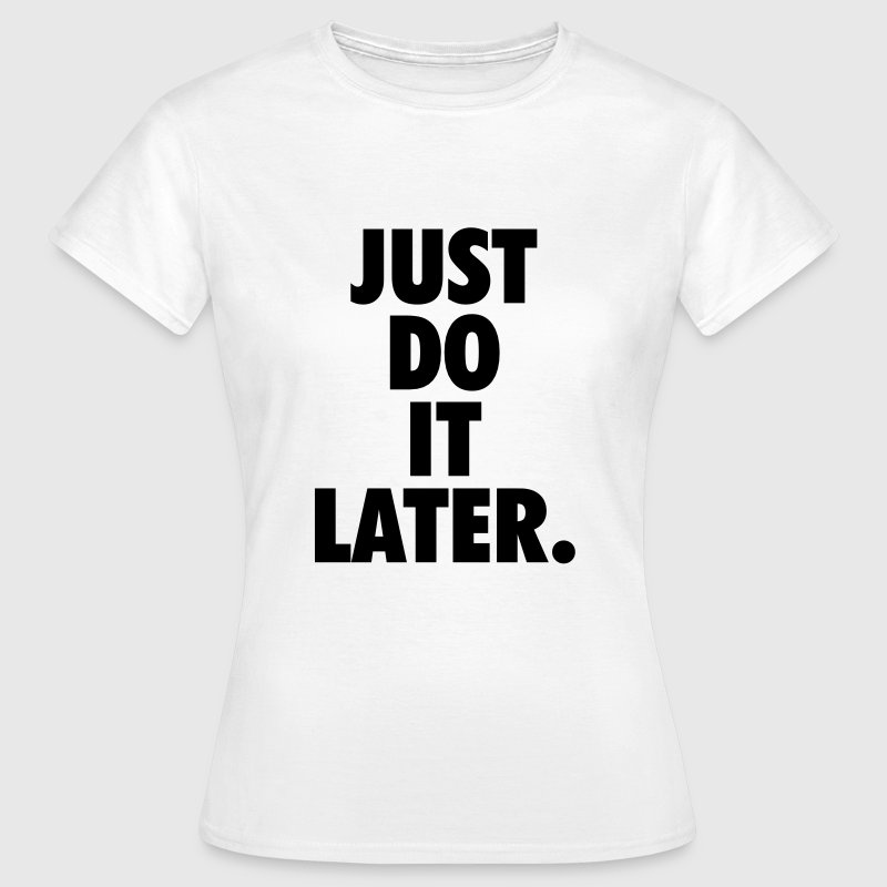 Just do it later T-shirts - Vrouwen T-shirt