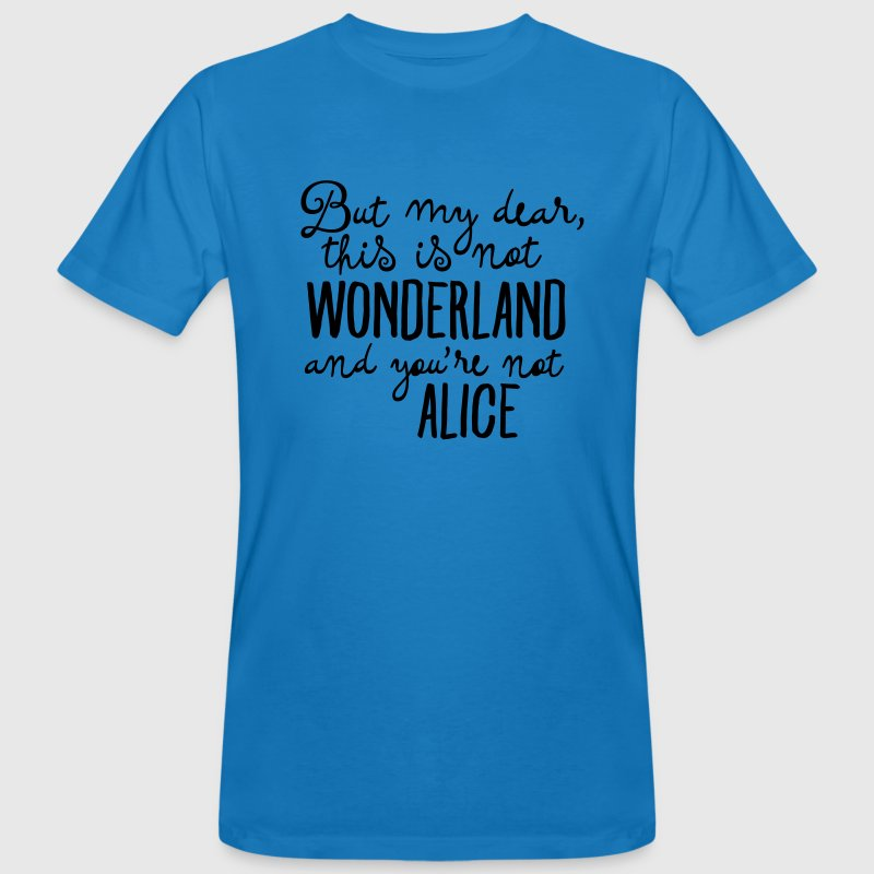 This Is Not Wonderland And You're Not Alice T-Shirts - Männer Bio-T-Shirt