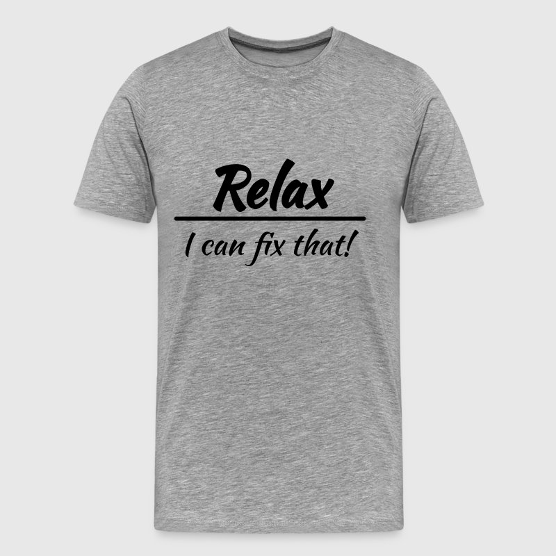 Relax, I can fix that! T-Shirts - Men's Premium T-Shirt