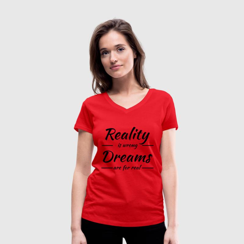 Reality is wrong - Dreams are for real T-Shirts - Women's Organic V-Neck T-Shirt by Stanley & Stella