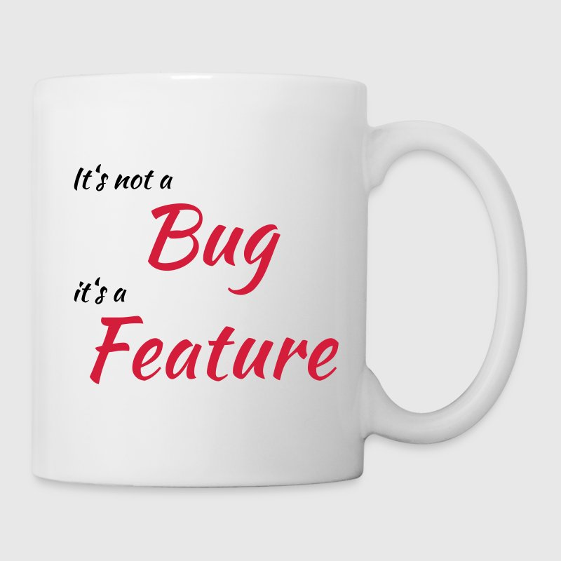 It's not a bug, it's a feature Tassen & Zubehör - Tasse