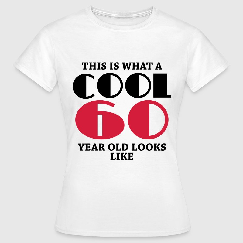 This is what a cool 60 year old looks like T-Shirts - Women's T-Shirt