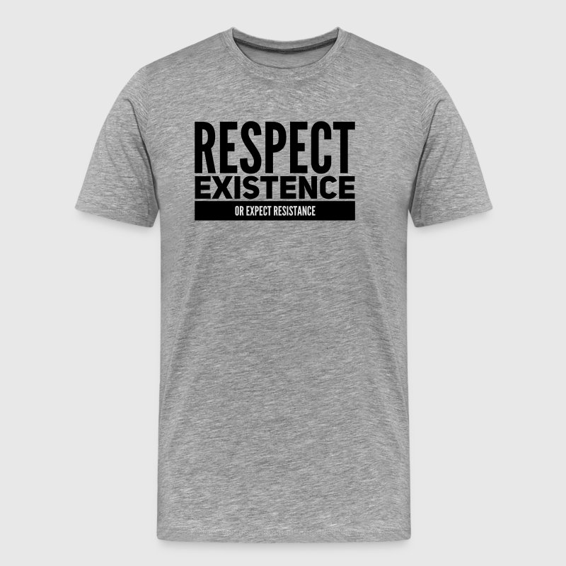 respect existence or expect resistance T-Shirts - Männer Premium T-Shirt