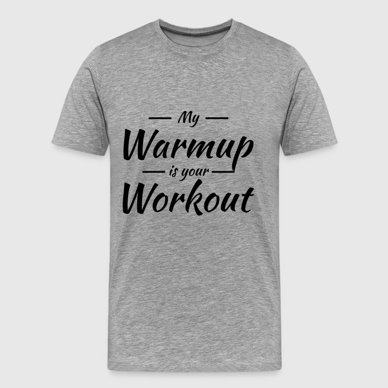 My warmup is your workout T-shirts - Mannen Premium T-shirt