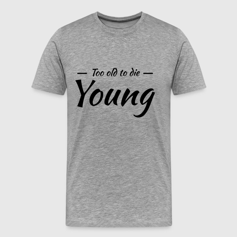 Too old to die young T-shirts - Herre premium T-shirt
