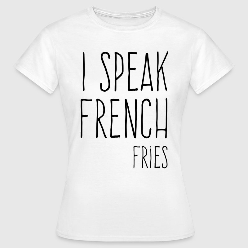 Speak French Fries Funny Quote Tee shirts - T-shirt Femme