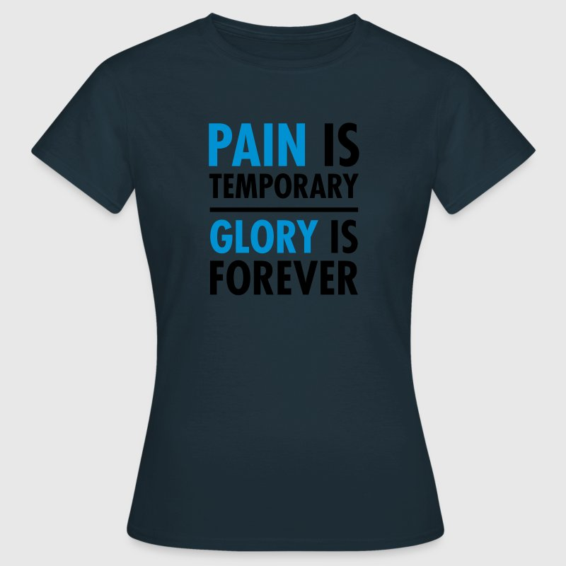 Pain Is Temporary - Glory Is Forever T-Shirts - Women's T-Shirt
