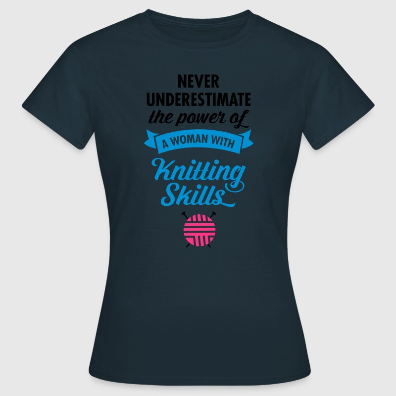 Never Underestimate A Woman WIth Knitting Skills.. T-Shirts - Women's T-Shirt