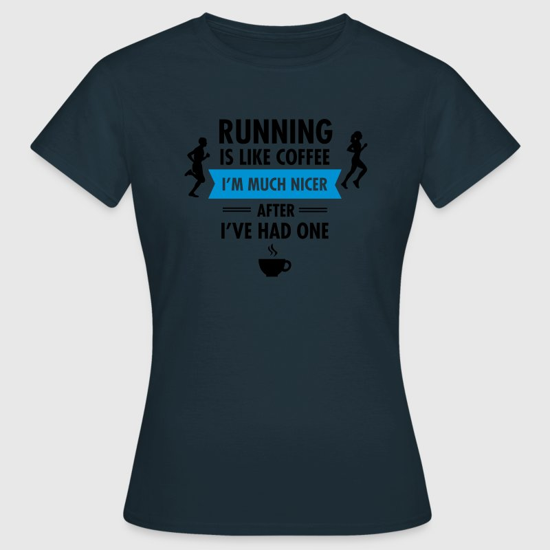 Running Is Like Coffee... T-shirts - Vrouwen T-shirt