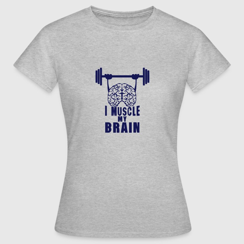 i muscle my brain citation Tee shirts - T-shirt Femme