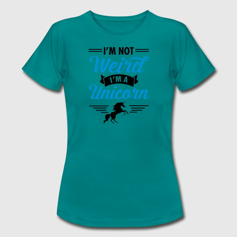 I\'m Not Weird - I\'m A Unicorn Tee shirts - T-shirt Femme