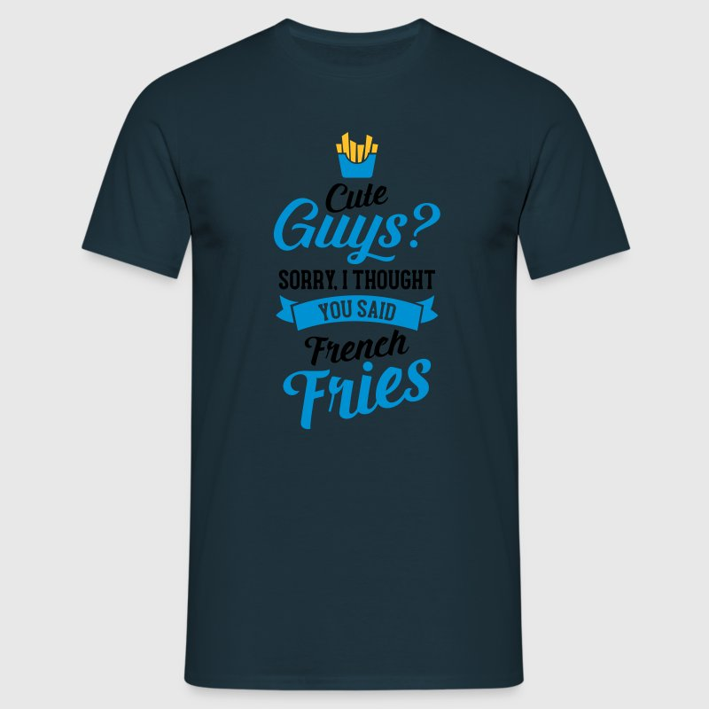 Cute Guys - Sorry I Thought You Said French Fries Tee shirts - T-shirt Homme