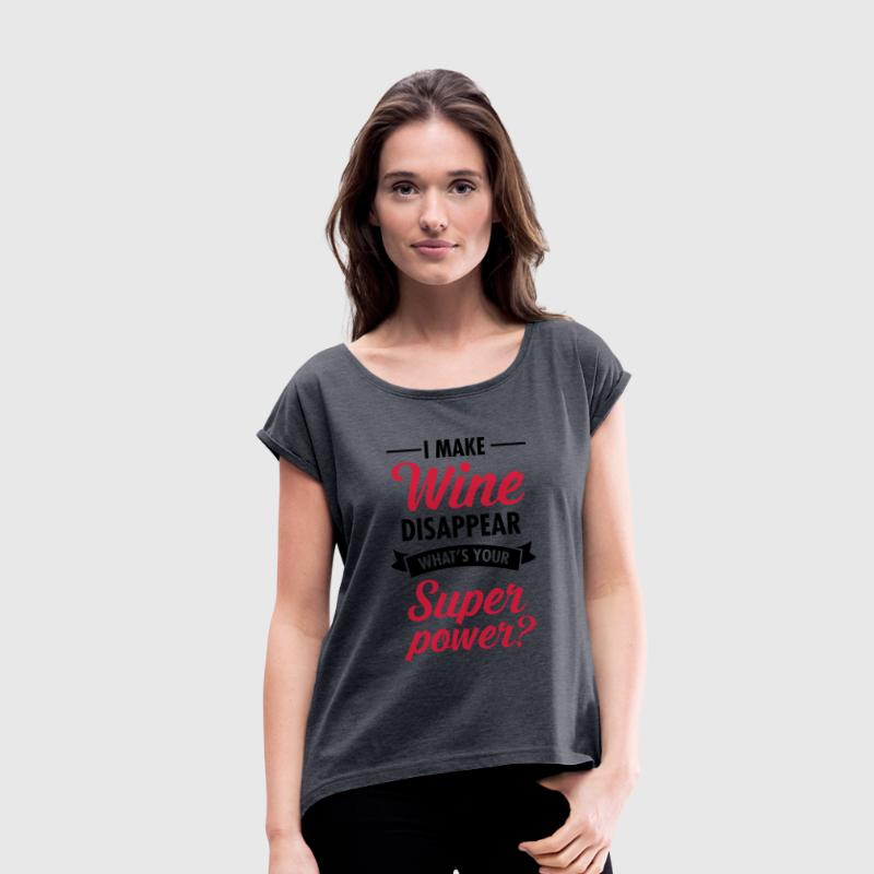 I Make WIne Disappear... T-Shirts - Women's T-shirt with rolled up sleeves