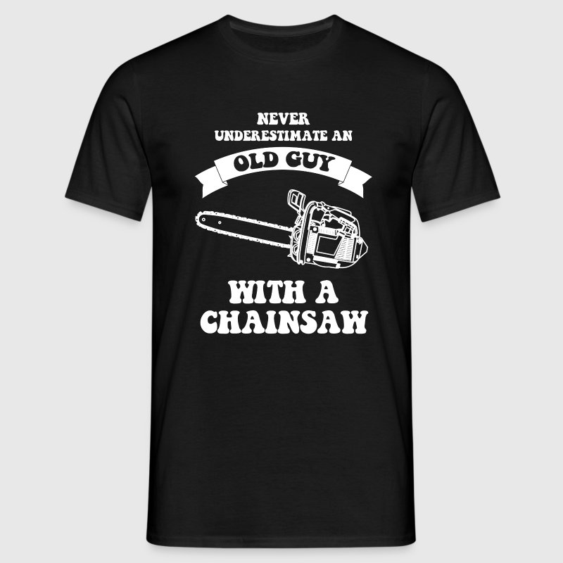 Never underestimate an old guy with a chainsaw - Men's T-Shirt