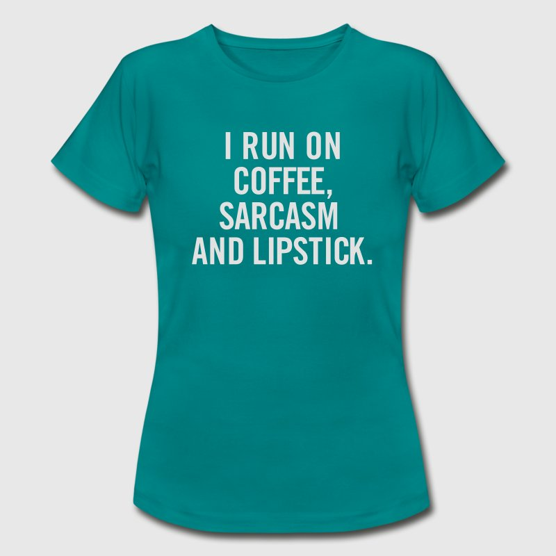 I run on Coffee, sarcasm and Lipstick. T-Shirts - Women's T-Shirt