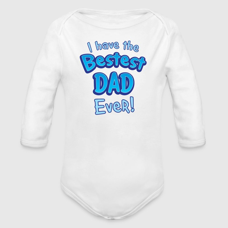 I have the bestest DAD ever! Baby Bodysuits - Longsleeve Baby Bodysuit