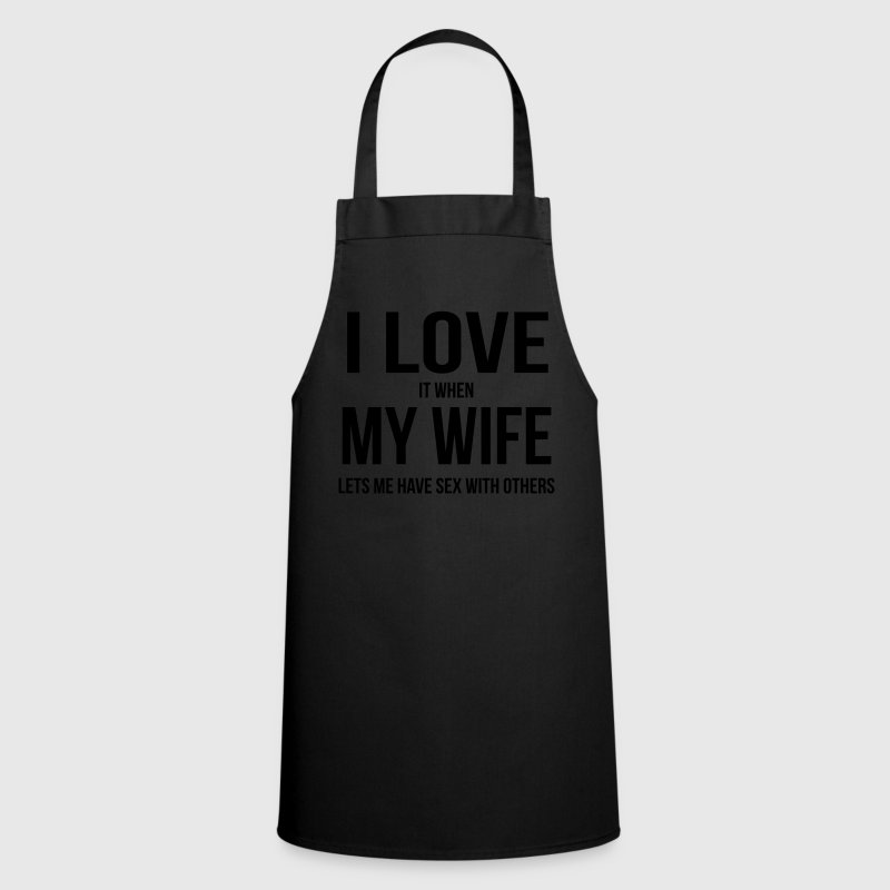 I LOVE MY WIFE (IF SHE ME HAVING SEX WITH OTHER WOMEN HAVE LEAVES)  Aprons - Cooking Apron