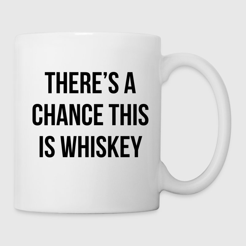 There's a chance this is whiskey Mugs & Drinkware - Mug