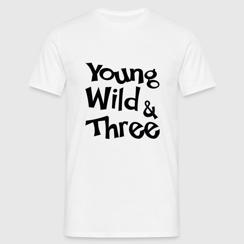 Young Wild Three T Shirt Spreadshirt