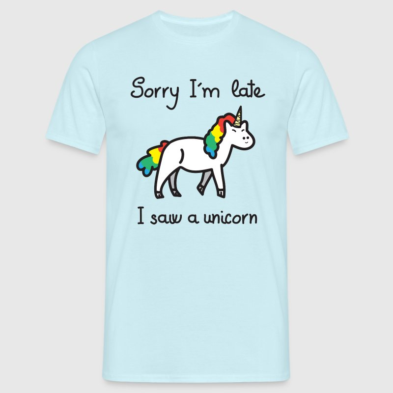 Sorry I'm Late - I Saw A Unicorn Tee shirts - T-shirt Homme