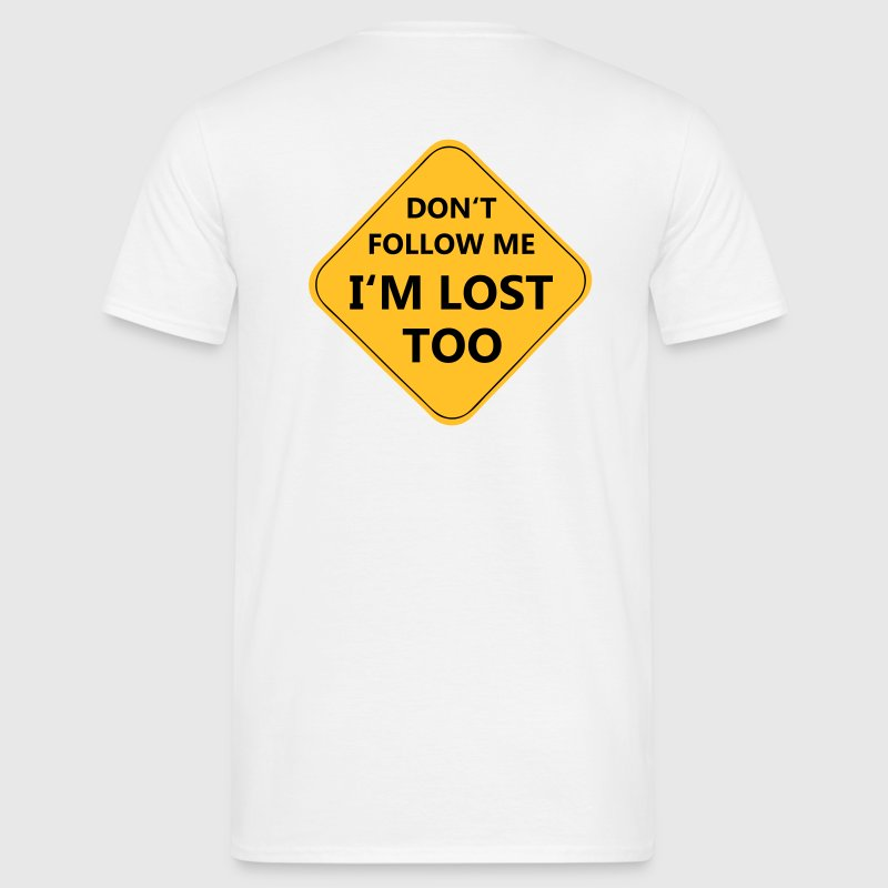 Don't follow me I'm lost too - Männer T-Shirt