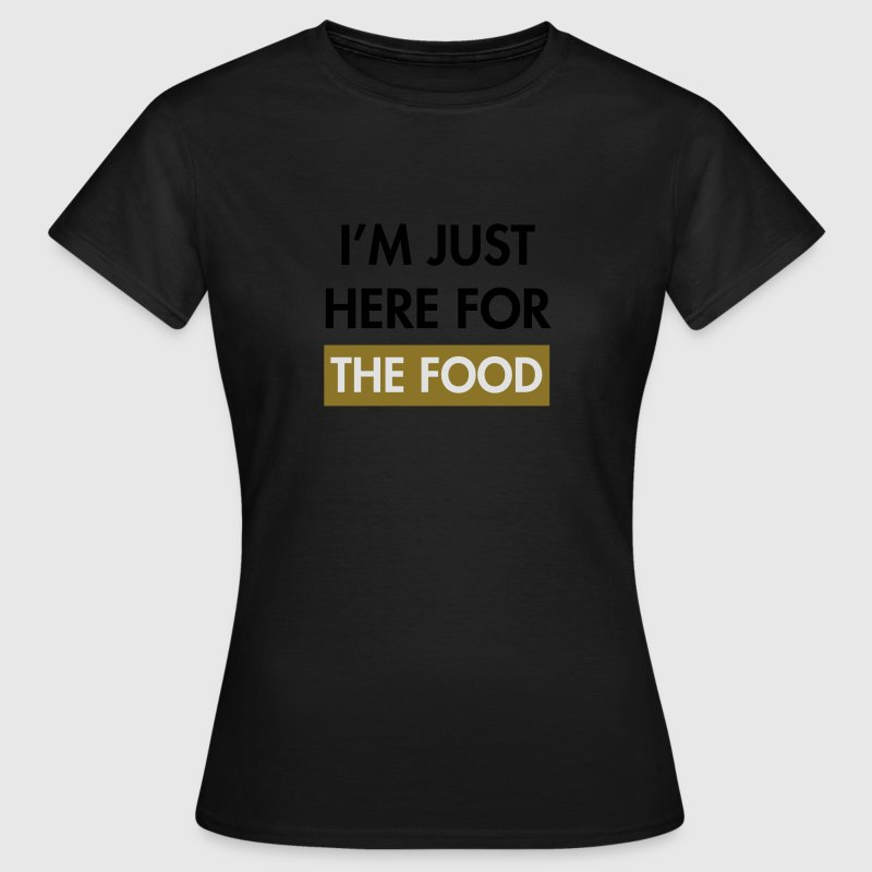 I'm just here for the food T-Shirts - Frauen T-Shirt