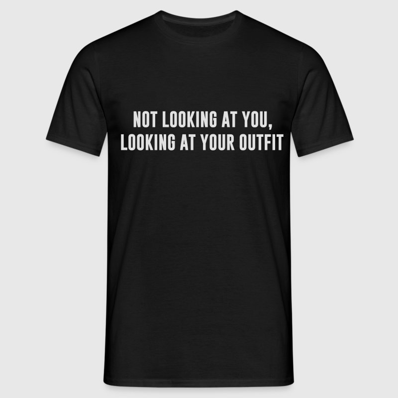 Not looking at you, Looking at your outfit T-Shirts - Männer T-Shirt