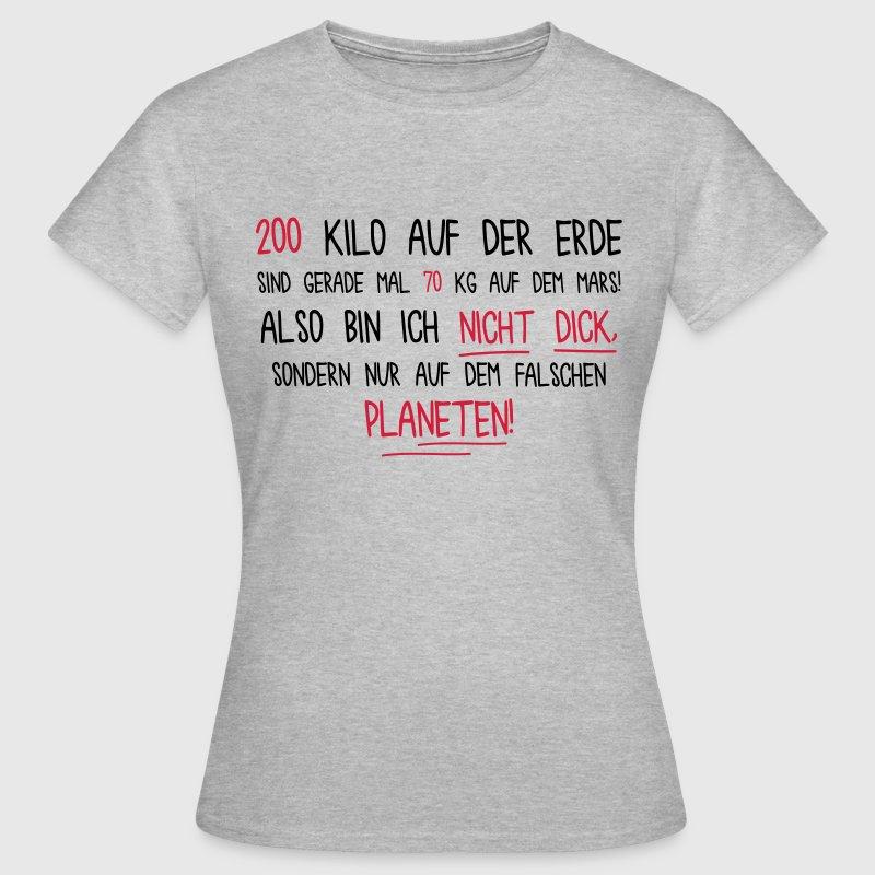 Auf dem falschen Planeten Nicht dick Sprüche T Shirt