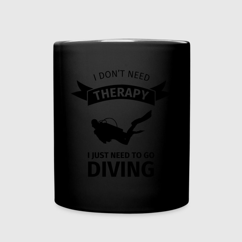 I don't neet therapy I just need to go diving Tassen & Zubehör - Tasse einfarbig