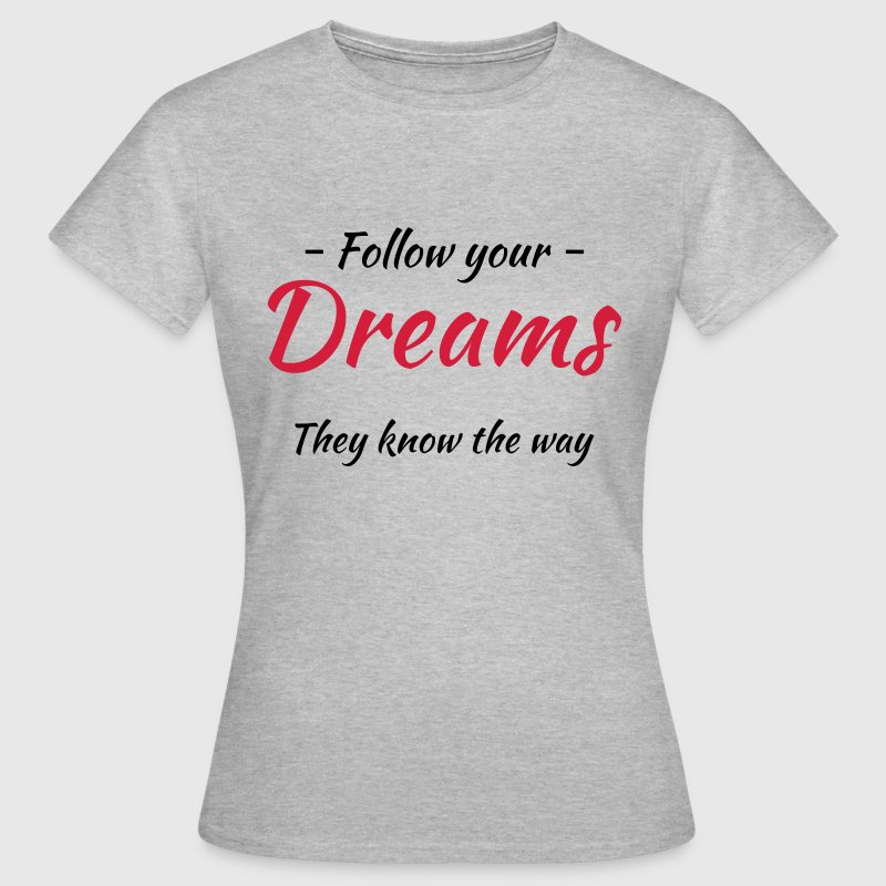 Follow your dreams! They know the way Tee shirts - T-shirt Femme
