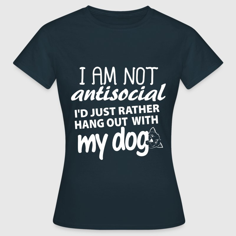 I'm not anti-social, I'd just rather hang out with - Women's T-Shirt