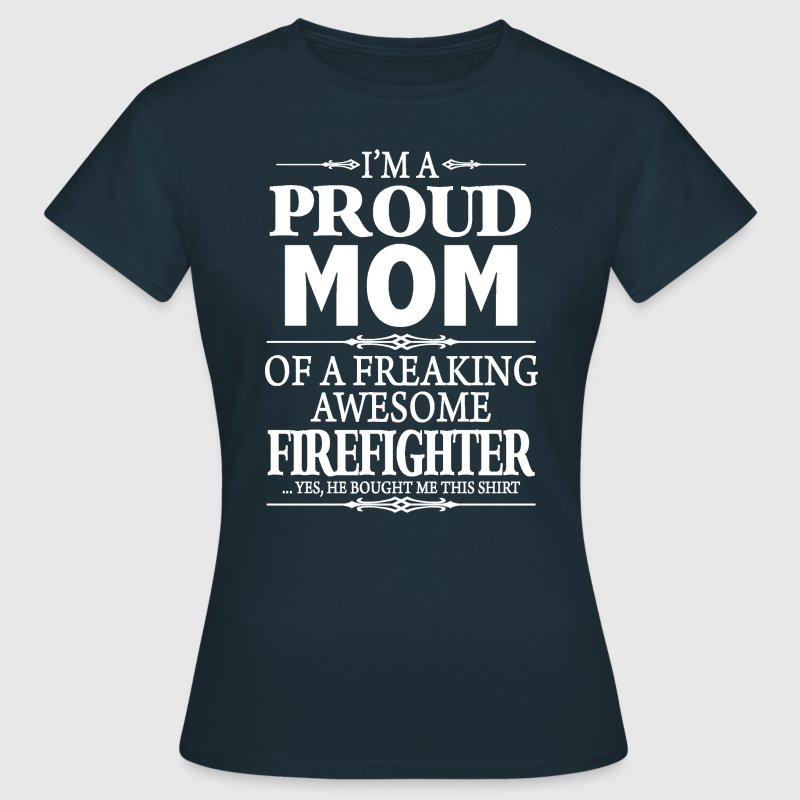 I'm A Proud Mom Of A Freaking Awesome Firefighter - Women's T-Shirt