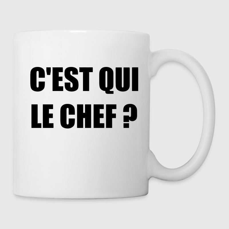 tasse c 39 est qui le chef humour dr le blague spreadshirt. Black Bedroom Furniture Sets. Home Design Ideas