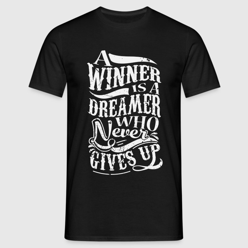 A Winner Is A Dreamer Who Never Gives Up Magliette - Maglietta da uomo
