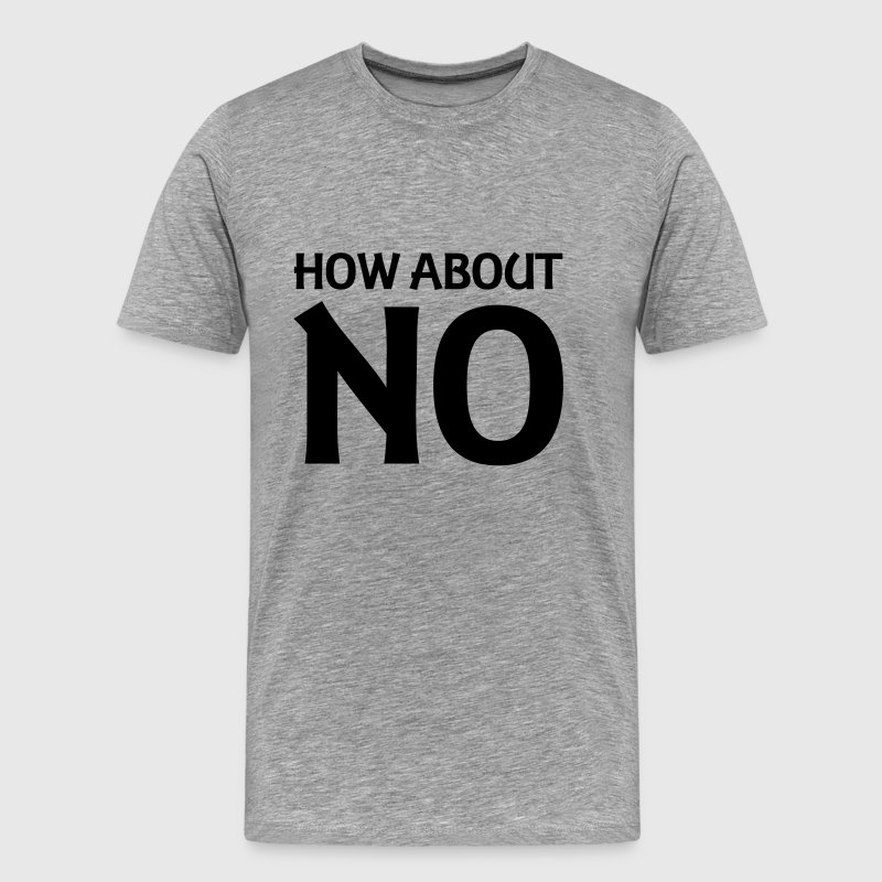 How about NO T-Shirts - Männer Premium T-Shirt