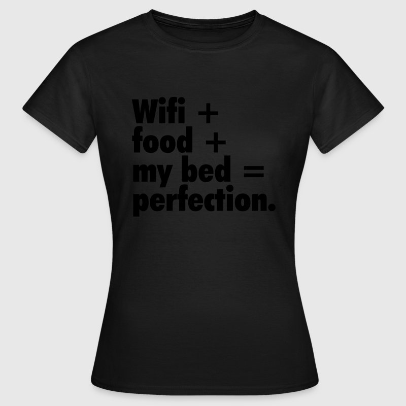 Wifi + food + my bed T-shirts - Vrouwen T-shirt
