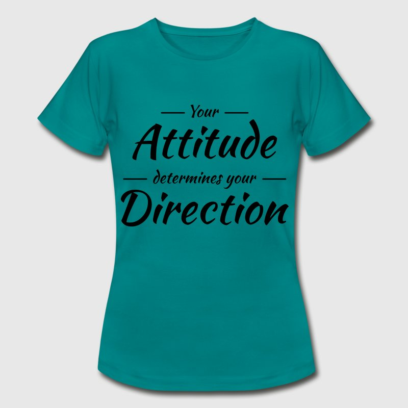 Your attitude determines your direction Tee shirts - T-shirt Femme