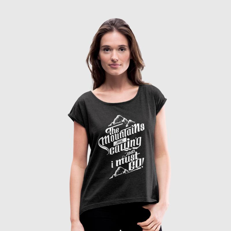 The Mountains Are Calling And I Must Go! T-shirts - T-shirt med upprullade ärmar dam