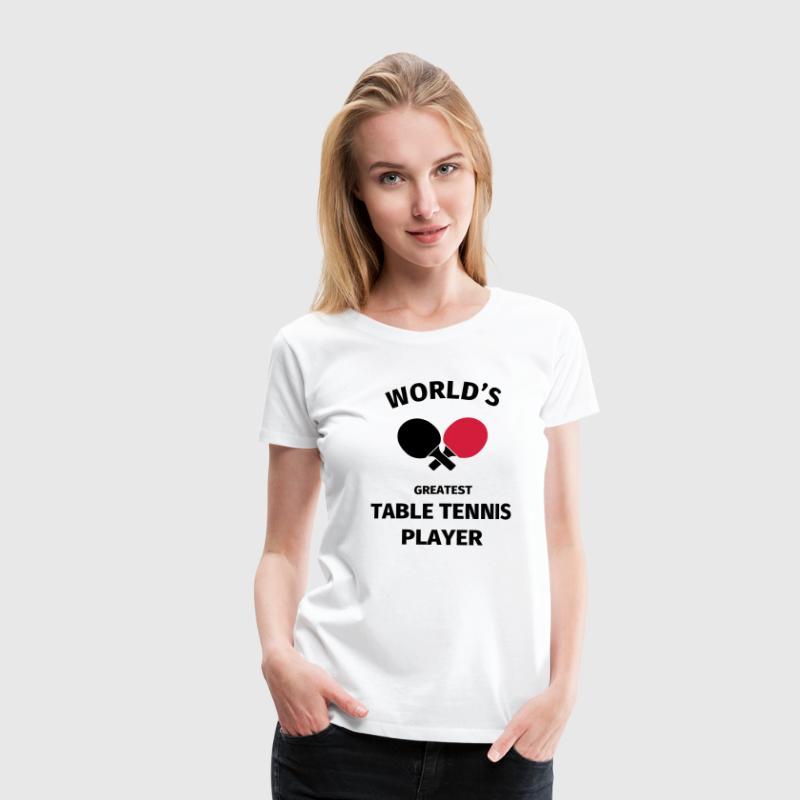 World's Greatest Table Tennis Player T-Shirts - Frauen Premium T-Shirt