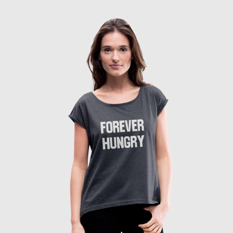Forever hungry T-shirts - Dame T-shirt med rulleærmer