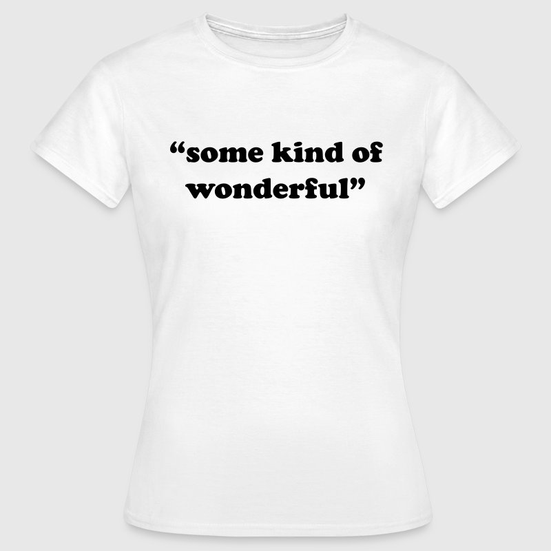 Some kind of wonderful T-Shirts - Frauen T-Shirt