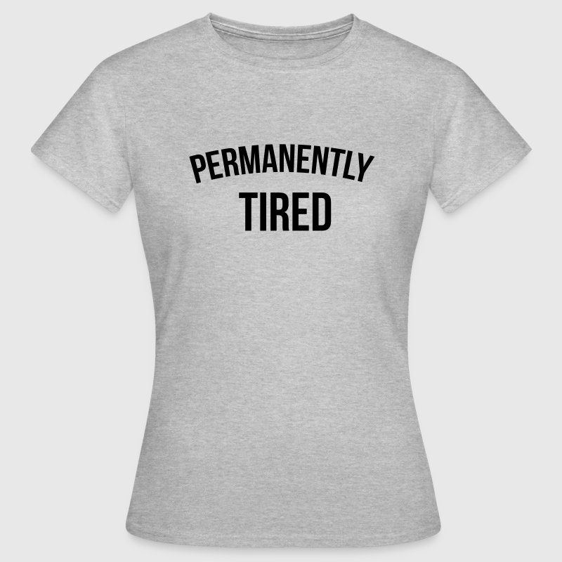 Permanently tired T-shirts - Dame-T-shirt