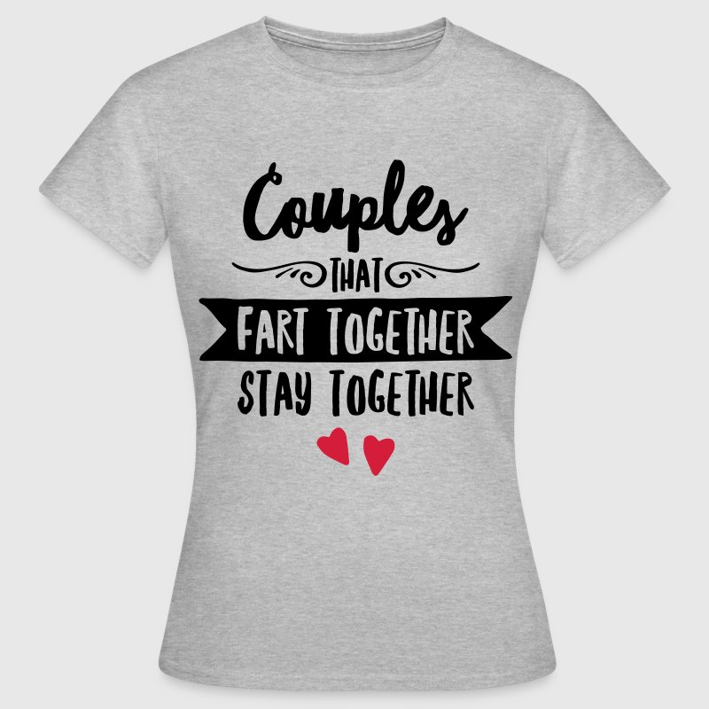 Couples That Fart Together Stay Together T-Shirts - Women's T-Shirt
