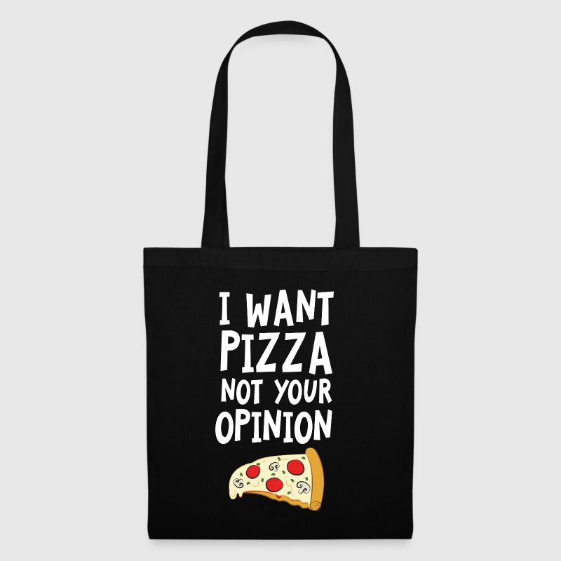 I Want Want Pizza - Not Your Opinion Bags & Backpacks - Tote Bag
